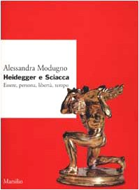 Heidegger e Sciacca. Essere, persona, libertà, tempo.: Modugno,Alessandro.