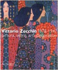 9788831781398: Vittorio Zecchin 1878-1947 Pittura, Vetro, Atti Decorative