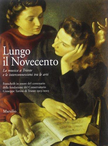 9788831783835: Lungo il Novecento. La musica a Trieste e le interconnessioni tra le arti