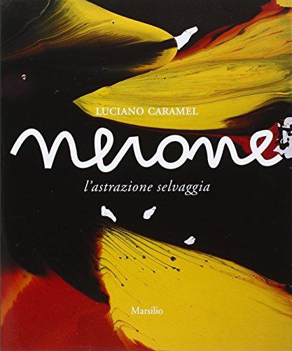 Nerone: L'astrazione Selvaggia= Nerone: The Wild Abstraction: Luciano Caramel