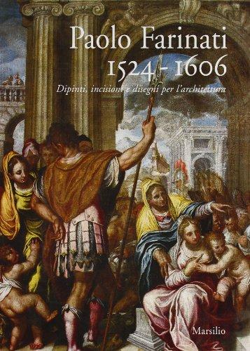 9788831788113: Paolo Farinati 1524-1606. Dipinti, incisioni e disegni per l'architettura. Catalogo della mostra (Verona, 17 ottobre 2005-29 gennaio 2006)