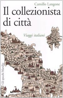 9788831789615: Il collezionista di città. Viaggi italiani (Gli specchi della memoria)