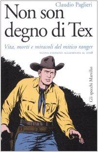9788831792042: Non son degno di Tex. Vita, morti e miracoli del mitico ranger