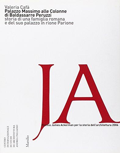 9788831792578: Palazzo Massimo alle colonne di Baldassarre Peruzzi. Storia di una famiglia romana e del suo palazzo in rione Parione