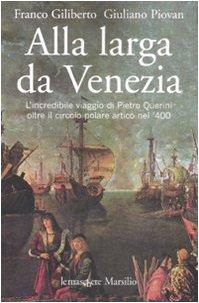 9788831794596: Alla larga da Venezia. L'incredibile viaggio di Piero Querini oltre il circolo polare artico nel '400