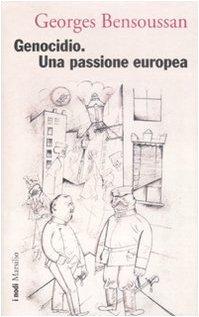Genocidio. Una passione europea - Bensoussan, Georges