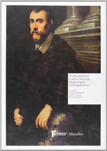 Il Collezionismo d'Arte a Venezia . Dalle origini al Cinquecento/Il Seicento/Il ...