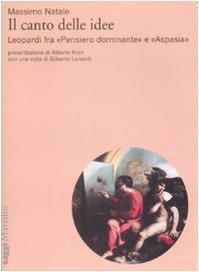 9788831798372: Il canto delle idee. Leopardi fra «Pensiero dominante» e «Aspasia»