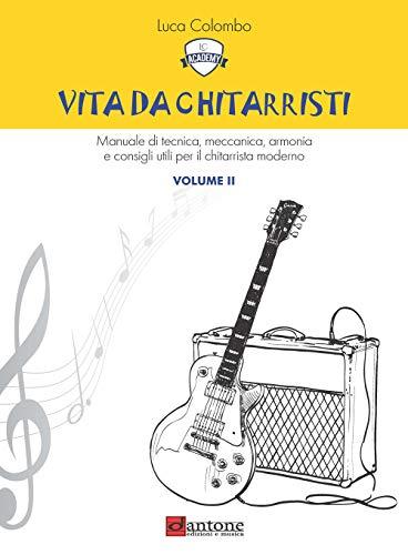 9788832008234: Vita da chitarristi. Manuale di tecnica, meccanica, armonia e consigli utili per il chitarrista moderno. Lezioni 16-30 (Vol. 2)
