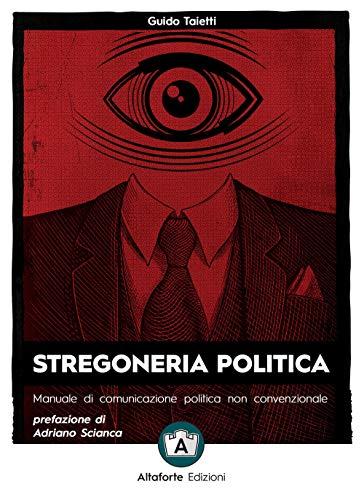 9788832078329: Stregoneria politica. Manuale di comunicazione politica non convenzionale