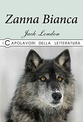 Zanna Bianca (I capolavori della letteratura): London, Jack