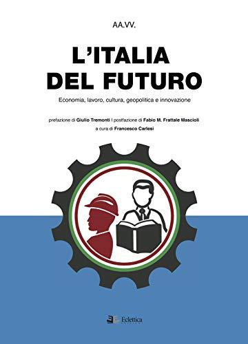 9788832165517: L'Italia del futuro. Economia, Lavoro, Cultura, Geopolitica, Innovazione