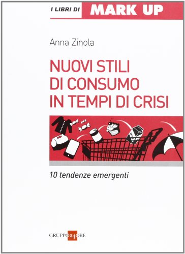 9788832482348: Nuovi stili di consumo in tempi di crisi. 10 tendenze emergenti