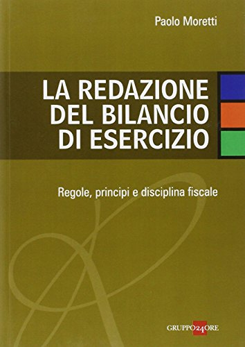 9788832485202: La redazione del bilancio di esercizio. Regole, principi e disciplina fiscale