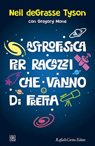 9788832851113: Astrofisica per ragazzi che vanno di fretta
