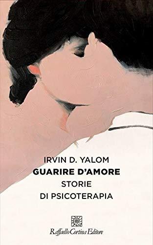 9788832851762: Guarire d'amore. Storie di psicoterapia