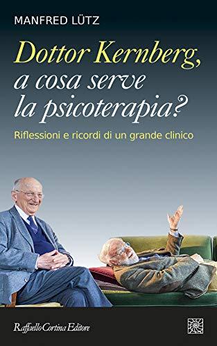 9788832853131: Dottor Kernberg, a cosa serve la psicoterapia? Riflessioni e ricordi di un grande clinico