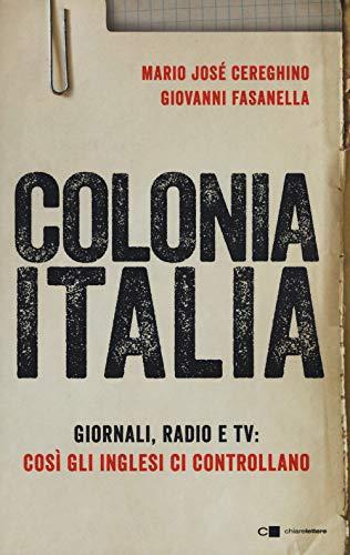 9788832961584: Colonia Italia. Giornali, radio e tv: così gli Inglesi ci controllano. Le prove nei documenti top secret di Londra