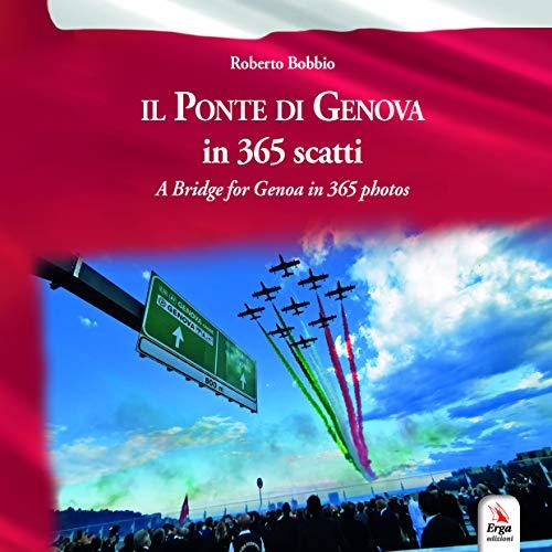 9788832982312: Il ponte di Genova in 365 scatti-A bridge for Genoa in 365 photos. Ediz. bilingue