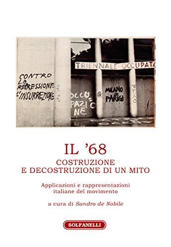 9788833050966: Il '68. Costruzione e decostruzione di un mito. Applicazioni e rappresentazioni italiane del movimento (Athenaeum)