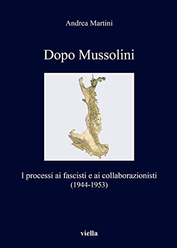 9788833130965: Dopo Mussolini. I processi ai fascisti e ai collaborazionisti (1944-1953)