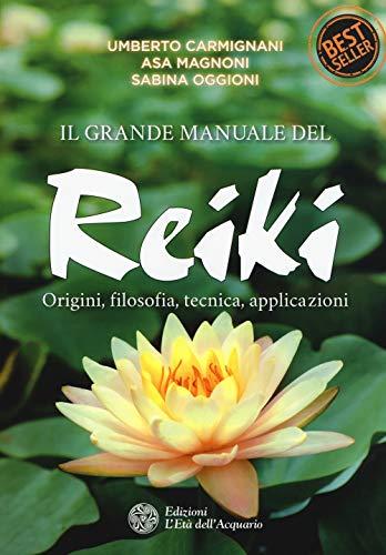 9788833360423: Il grande manuale del reiki. Origini, filosofia, tecnica, applicazioni
