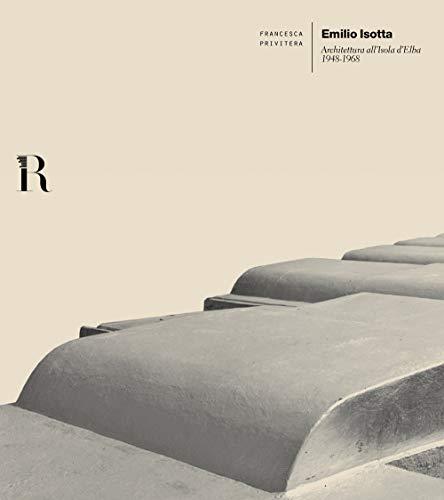 9788833380711: Emilio Isotta. Architettura all'Isola d'Elba 1948-1968