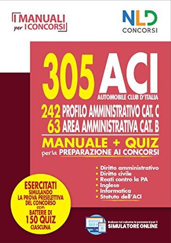 9788833582986: 305 ACI (Automobile Club d'Italia). 242 profilo amministrativo cat. C, 63 area amministrativa cat. B. Manuale & quiz per la preparazione ai concorsi. Con software di simulazione