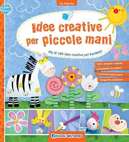 9788833710921: Idee creative per piccole mani. Più di 300 idee creative per bambini!