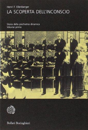 La scoperta dell'inconscio. Storia della psichiatria dinamica: Henri F. Ellenberger