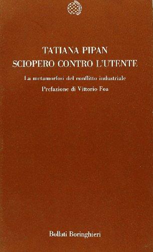 Sciopero contro l'utente. La metamorfosi del conflitto industriale.: Pipan,Tatiana.
