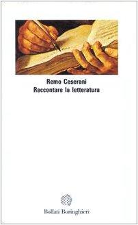 Raccontare la letteratura.: Ceserani,Remo.