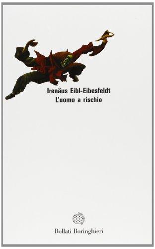 L'uomo a rischio.: Eibl-Eibesfeldt,Irenaus.