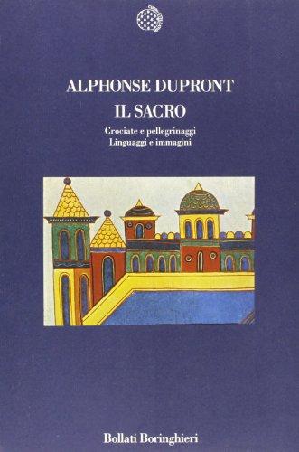 Il sacro. Crociate e pellegrinaggi. Linguaggi e immagini.: Dupront,Alphonse.