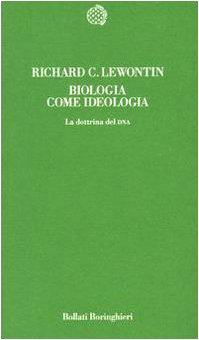 Biologia come ideologia. La dottrina del DNA (8833907937) by [???]