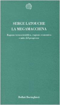 9788833909196: La megamacchina. Ragione tecnoscientifica, ragione economica e mito del progresso