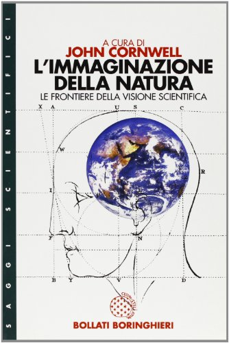 L'immaginazione della natura. Le frontiere della visione scientifica.: Cornwell,John (a cura ...