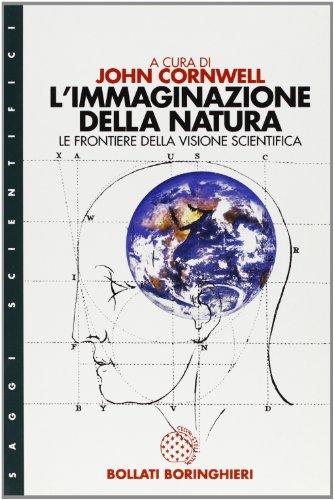 L'immaginazione della natura. Le frontiere della visione scientifica (9788833910390) by John Cornwell