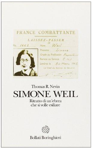 Simone Weil. Ritratto di un'ebrea che si volle esiliare.: Nevin,Thomas R.