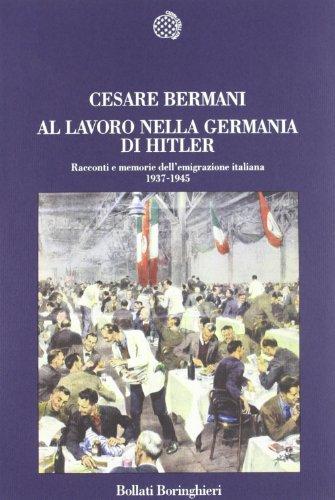 Al lavoro nella Germania di Hitler. Racconti e memorie dell'emigrazione italiana 1937-1945.: ...