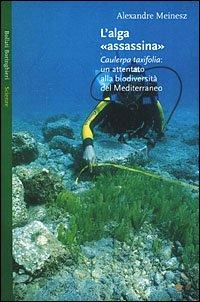 L'alga «assassina». Caulerpa taxifolia: un attentato alla biodiversità del Mediterraneo (8833913384) by Alexandre Meinesz
