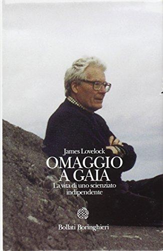 Omaggio a Gaia. La vita di uno scienziato indipendente.: Lovelock,James.