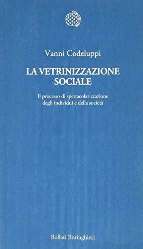 9788833917412: La vetrinizzazione sociale. Il processo di spettacolarizzazione degli individui e della società