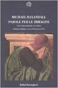 Parole per le immagini. L'arte rinascimentale e la critica.: Baxandall,Michael.