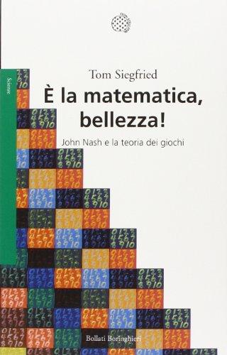 la matematica, bellezza! John Nash e la teoria dei giochi: Tom Siegfried