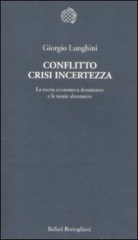 9788833923079: Conflitto crisi incertezza. La teoria economica dominante e le teorie alternative