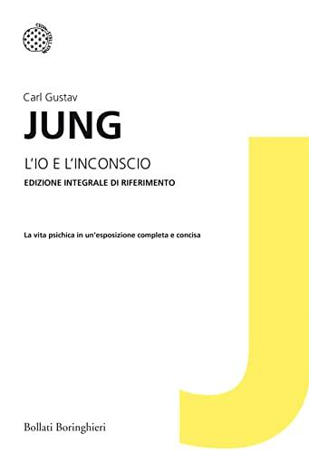 L'io e l'inconscio. Ediz. integrale: Carl Gustav Jung