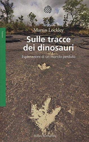 Sulle tracce dei dinosauri. Esplorazioni di un mondo perduto.: Lockley Martin