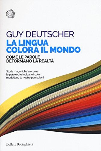 9788833926797: Deutscher, G: Lingua colora il mondo. Come le parole deforma