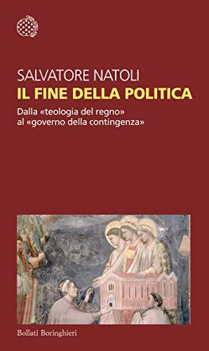 9788833932569: Il fine della politica. Dalla «teologia del regno» al «governo della contingenza»